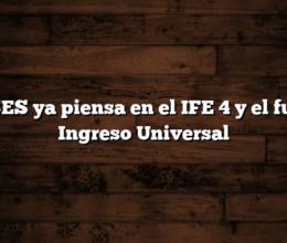 ANSES ya piensa en el IFE 4 y el futuro Ingreso Universal