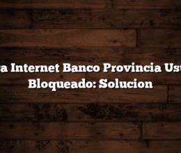 Banca Internet Banco Provincia Usuario Bloqueado: Solucion