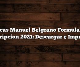 Becas Manuel Belgrano Formulario Inscripcion 2021: Descargar e Imprimir