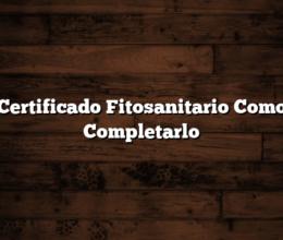 Certificado Fitosanitario Como Completarlo