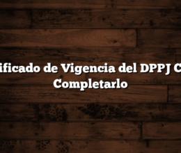 Certificado de Vigencia del DPPJ Como Completarlo