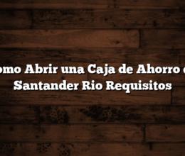 Como Abrir una Caja de Ahorro en Santander Rio  Requisitos