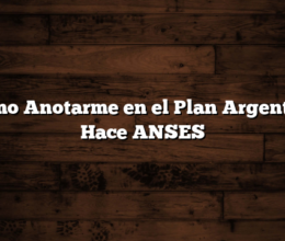 Como Anotarme en el Plan Argentina Hace ANSES