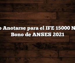 Como Anotarse para el IFE 15000  Nuevo Bono de ANSES 2021