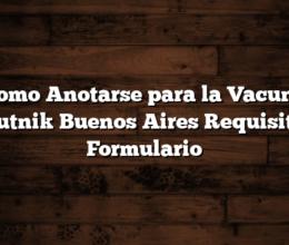 Como Anotarse para la Vacuna Sputnik Buenos Aires  Requisitos, Formulario