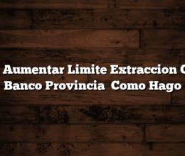 Como Aumentar Limite Extraccion Cajero Banco Provincia   Como Hago