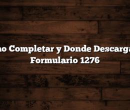 Como Completar y Donde Descargar el Formulario 1276
