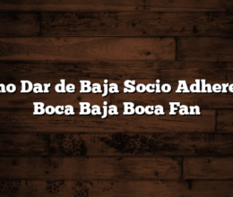 Como Dar de Baja Socio Adherente Boca  Baja Boca Fan