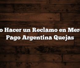 Como Hacer un Reclamo en Mercado Pago Argentina  Quejas