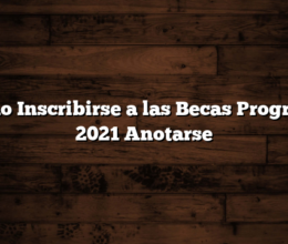 Como Inscribirse a las Becas Progresar 2021  Anotarse