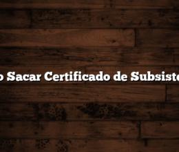 Como Sacar Certificado de Subsistencia