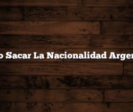 Como Sacar La Nacionalidad Argentina