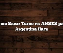 Como Sacar Turno en ANSES para Argentina Hace
