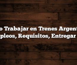 Como Trabajar en Trenes Argentinos  Empleos, Requisitos, Entregar CV