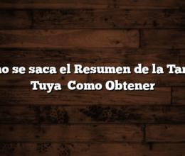 Como se saca el Resumen de la Tarjeta Tuya   Como Obtener
