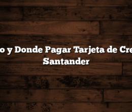 Como y Donde Pagar Tarjeta de Credito Santander