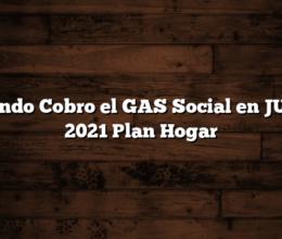 Cuando Cobro el GAS Social en JULIO 2021  Plan Hogar