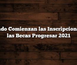 Cuando Comienzan las Inscripciones de las Becas Progresar 2021