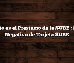 Cuanto es el Prestamo de la SUBE : Saldo Negativo de Tarjeta SUBE