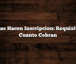 Ellas Hacen Inscripcion: Requisitos  Cuanto Cobran