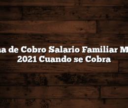 Fecha de Cobro Salario Familiar Marzo 2021  Cuando se Cobra