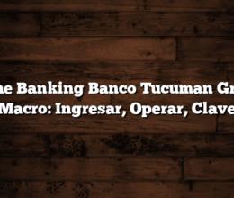 Home Banking Banco Tucuman Grupo Macro: Ingresar, Operar, Clave