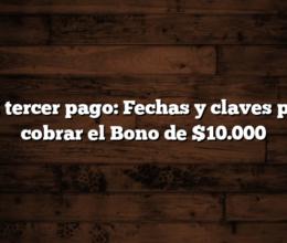 IFE tercer pago: Fechas y claves para cobrar el Bono de $10.000