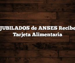 Los JUBILADOS de ANSES Reciben la Tarjeta Alimentaria