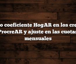 Nuevo coeficiente HogAR en los creditos ProcreAR y ajuste en las cuotas mensuales
