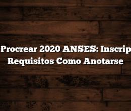 Plan Procrear 2020 ANSES: Inscripcion, Requisitos  Como Anotarse