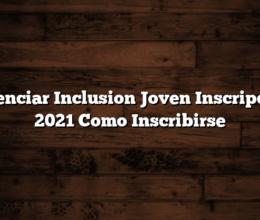 Potenciar Inclusion Joven Inscripcion 2021  Como Inscribirse