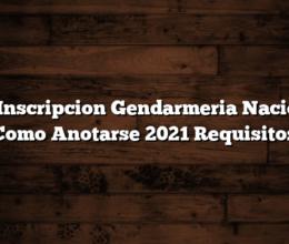 Pre Inscripcion Gendarmeria Nacional  Como Anotarse 2021  Requisitos