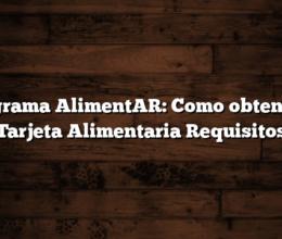 Programa AlimentAR:  Como obtener la Tarjeta Alimentaria  Requisitos