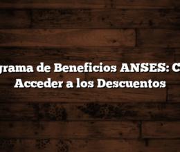 Programa de Beneficios ANSES:  Como Acceder a los Descuentos