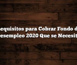 Requisitos para Cobrar Fondo de Desempleo 2020  Que se Necesita