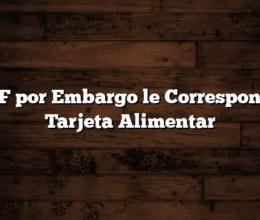 SUAF por Embargo le Corresponde la Tarjeta Alimentar