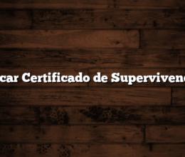 Sacar Certificado de Supervivencia