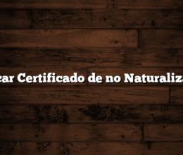 Sacar Certificado de no Naturalizado