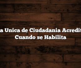Tarjeta Unica de Ciudadania Acreditacion  Cuando se Habilita