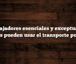 Trabajadores esenciales y exceptuados, cuales pueden usar el transporte publico