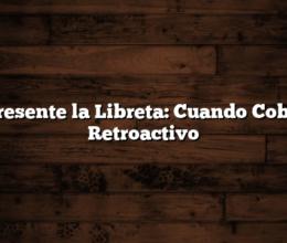 Ya Presente la Libreta:  Cuando Cobro el Retroactivo
